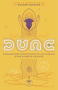 Roland Lehoucq - Dune - Exploration scientifique et culturelle d'une planète-univers.