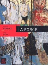 Roland Lehoucq et Marc Lévy - La force.