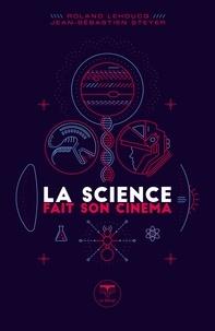 Roland Lehoucq et Jean-Sébastien Steyer - La science fait son cinéma.