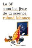 Roland Lehoucq - La SF sous les feux de la science.