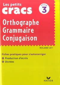 Roland Ley - Orthographe Grammaire Conjugaison - Cycle 3.
