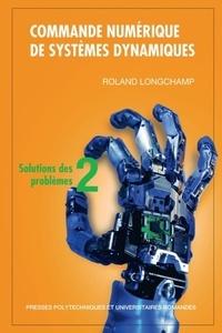 Roland Longchamp - Commande numérique de systèmes dynamiques - Tome 2, Solutions des problèmes.