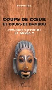 Roland Louvel - Coups de coeœur et coups de bambou - S'embarquer pour l'Afrique, et après ?.