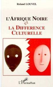 Roland Louvel - L'Afrique noire et la différence culturelle.