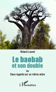 Roland Louvel - Le baobab et son double - Deux regards sur le même arbre.