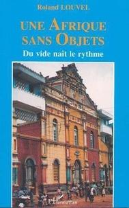 Roland Louvel - Une afrique sans objets - du vide nait le rythme.