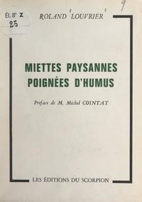 Roland Louvrier et Michel Cointat - Miettes paysannes, poignées d'humus.