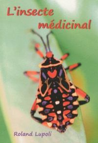 Roland Lupoli - L'insecte médicinal.