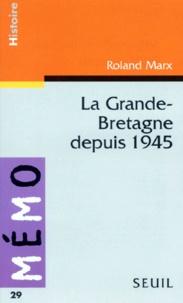 Roland Marx - La Grande-Bretagne depuis 1945.