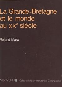 Roland Marx - La Grande-Bretagne et le monde au XXe siècle.