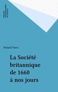 Roland Marx - La Société britannique de 1660 à nos jours.