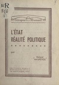 Roland Maspétiol - L'État, réalité politique.