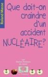 Roland Masse - Que doit-on craindre d'un accident nucléaire ?.