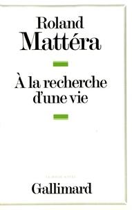 Roland Mattéra - A la recherche d'une vie.