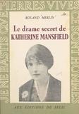 Roland Merlin - Le drame secret de Katherine Mansfield.