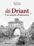 Roland Meyer et Jacques Noël - Le Fort Driant, un siècle d'histoire.