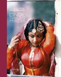 Roland Michaud et Sabrina Michaud - L'Inde dans un miroir.