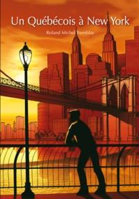 Roland Michel Tremblay - Un québécois à New York.
