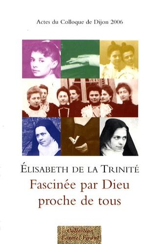 Roland Minnerath - Elisabeth de la Trinité, fascinée par Dieu, proche de tous - Actes du colloque de Dijon, 18-19 novembre 2006.