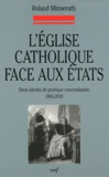 Roland Minnerath - L'église catholique face aux états - Deux siècles de pratique concordataire 1801-2010.