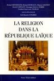 Roland Minnerath et Joël-Benoît d' Onorio - La religion dans la République laïque - Actes du XXe colloque national de la Confédération des Juristes catholiques de France.