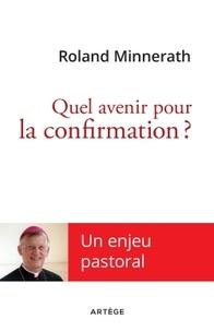 Roland Minnerath - Quel avenir pour la confirmation ? - Un enjeu pastoral.
