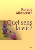 Roland Minnerath - Quel sens, la vie ?.