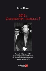 Roland Monnet - 2012 : L'insurrection tranquille ?.