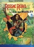 Roland Monpierre - Reggae Rebel - La vie de Bob Marley.