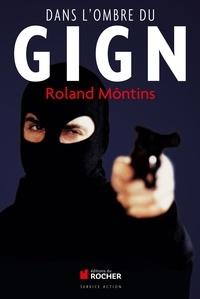 Roland Môntins - Dans l'ombre du GIGN.