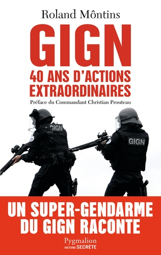 GIGN. 40 ans d'actions extraordinaires