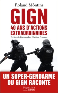 Roland Môntins - GIGN - 40 ans d'actions extraordinaires.