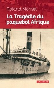 Roland Mornet - La tragédie du paquebot Afrique.