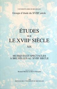 Roland Mortier et Hervé Hasquin - Musiques et spectacles à Bruxelles au XVIIIe siècle.