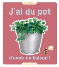 Roland Motte - J'ai du pot d'avoir un balcon !.