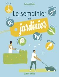 Roland Motte - Le semainier du jardinier.