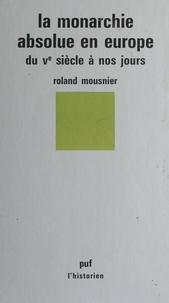 Roland Mousnier - La Monarchie absolue en Europe - Du V- siècle à nos jours.