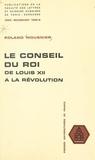 Roland Mousnier et  Centre de recherches sur la ci - Le conseil du Roi, de Louis XII à la Révolution.