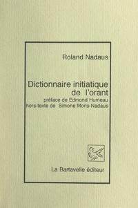 Roland Nadaus et Edmond Humeau - Dictionnaire initiatique de l'orant.
