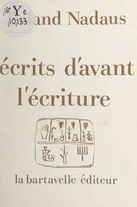 Roland Nadaus - Écrits d'avant l'écriture - Avec travaux pratiques.