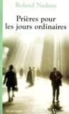 Roland Nadaus - Prières pour les jours ordinaires.