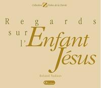 Roland Nadaus - Regards sur l'Enfant Jésus.