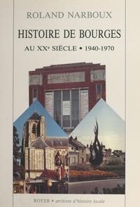 Roland Narboux - Histoire de Bourges (2). 1940-1970.