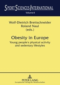 Roland Naul et Wolf-dietrich Brettschneider - Obesity in Europe - Young people's physical activity and sedentary lifestyles.