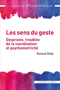 Roland Obéji - Les sens du geste - Dispraxie, troubles de la coordination et psychomotricité.