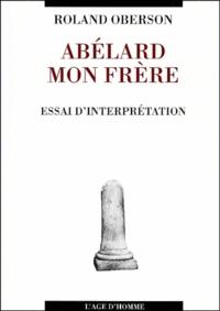 Roland Oberson - Abélard mon frère. - Essai d'interprétation.