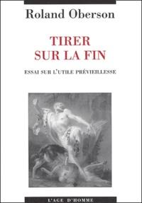 Roland Oberson - Tirer sur la fin - Essai sur l'utile prévieillesse.