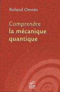 Comprendre la mécanique quantique - Roland Omnès |