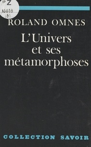 Roland Omnès - L'univers et ses métamorphoses.