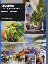 Roland Palmaerts - Le monde de la couleur illustré à l'aquarelle.